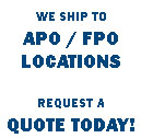 We Ship to FPO and APO Location Ask for a Quote Today